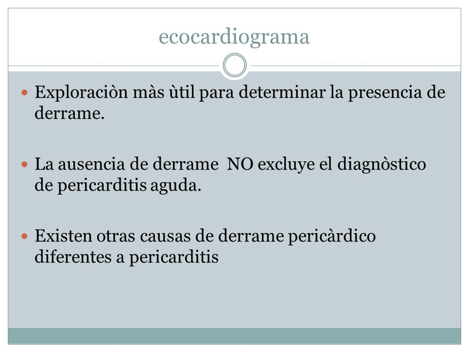 ecocardiograma Exploraciòn màs ùtil para determinar la presencia de derrame.