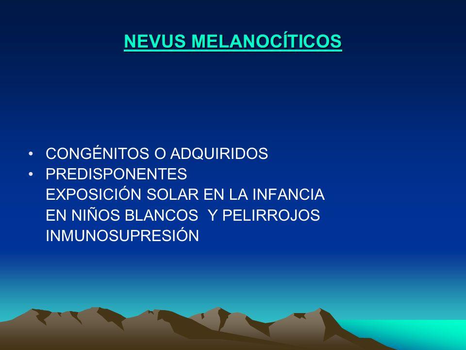 NEVUS MELANOCÍTICOS CONGÉNITOS O ADQUIRIDOS PREDISPONENTES