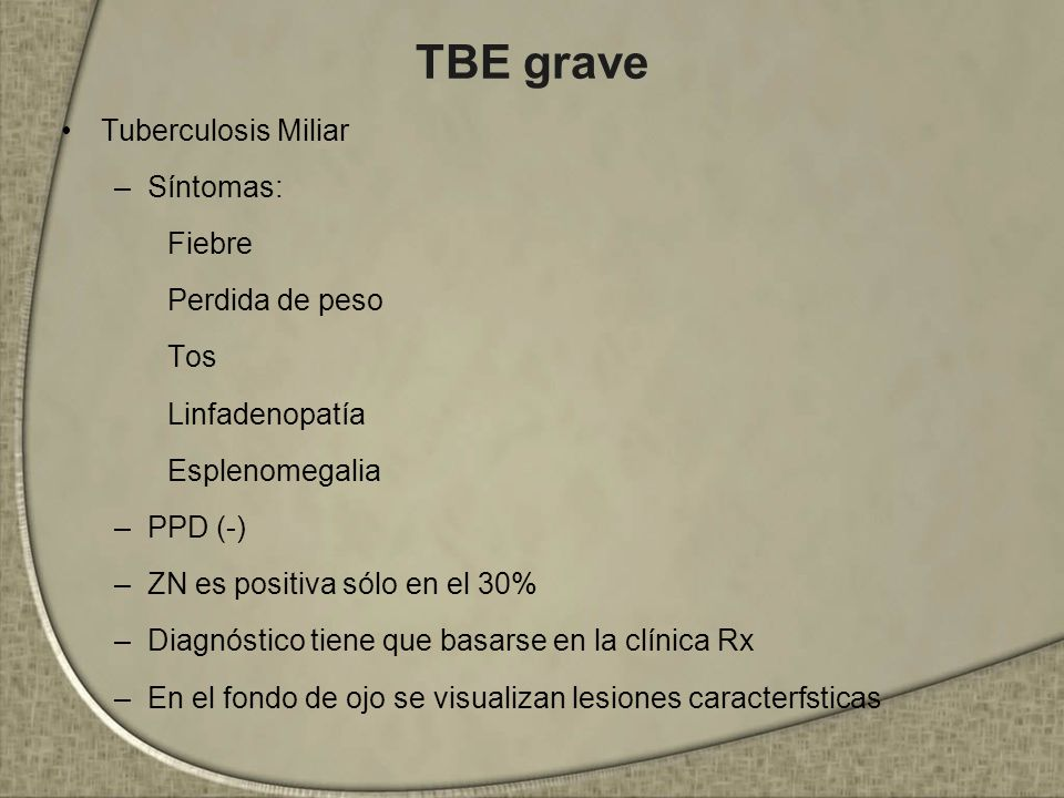 TBE grave Tuberculosis Miliar Síntomas: Fiebre Perdida de peso Tos