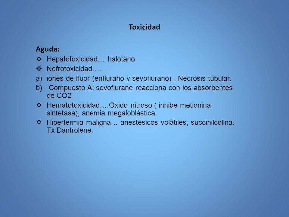 Toxicidad Aguda: Hepatotoxicidad… halotano Nefrotoxicidad……