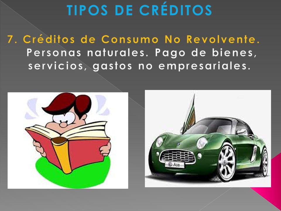 TIPOS DE CRÉDITOS 7. Créditos de Consumo No Revolvente.