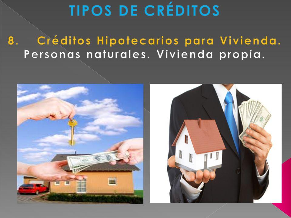 TIPOS DE CRÉDITOS 8. Créditos Hipotecarios para Vivienda.
