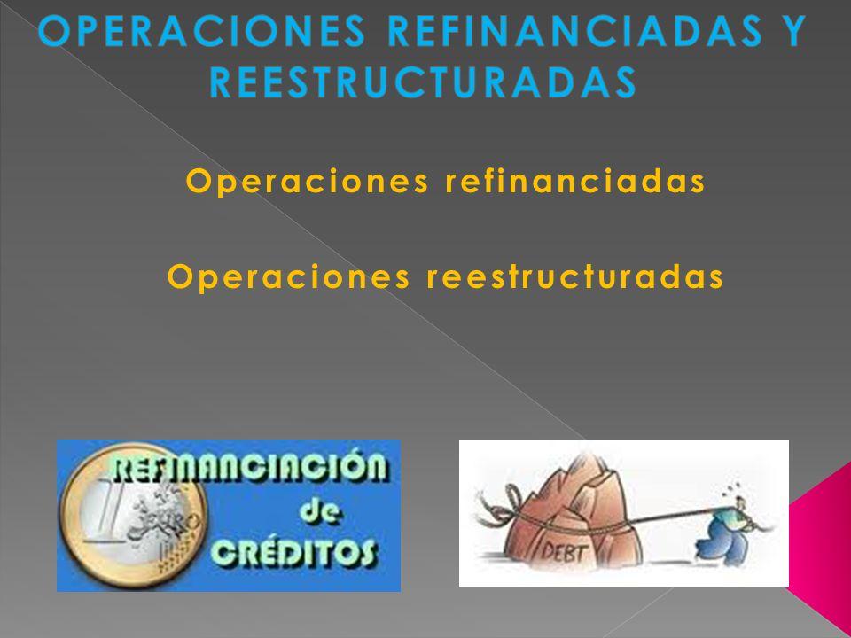 OPERACIONES REFINANCIADAS Y REESTRUCTURADAS
