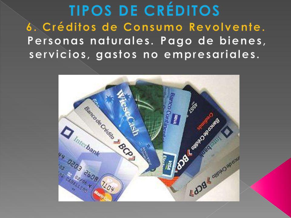 TIPOS DE CRÉDITOS 6. Créditos de Consumo Revolvente.