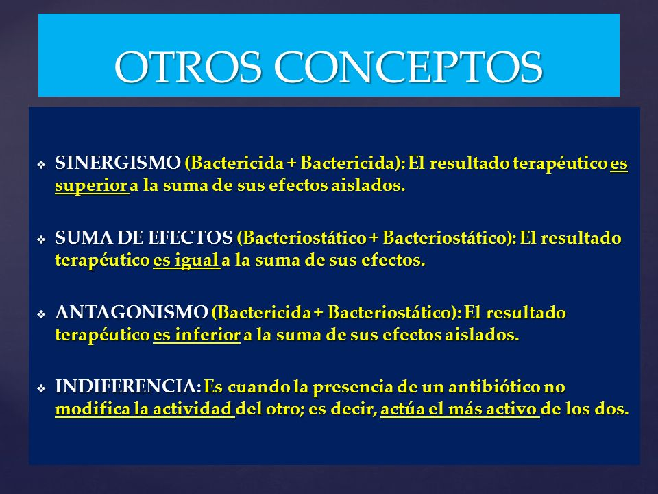 OTROS CONCEPTOSSINERGISMO (Bactericida + Bactericida): El resultado terapéutico es superior a la suma de sus efectos aislados.