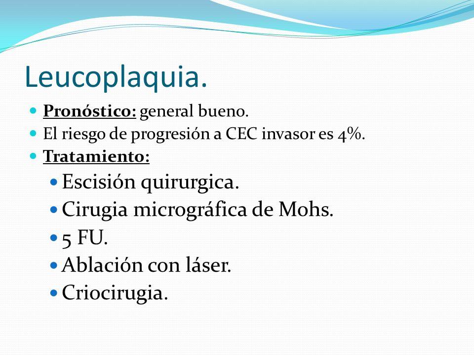 Leucoplaquia. Escisión quirurgica. Cirugia micrográfica de Mohs. 5 FU.
