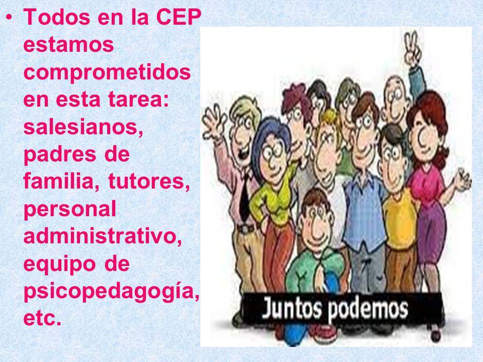 Todos en la CEP estamos comprometidos en esta tarea: salesianos, padres de familia, tutores, personal administrativo, equipo de psicopedagogía, etc.