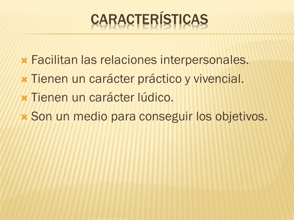 Características Facilitan las relaciones interpersonales.
