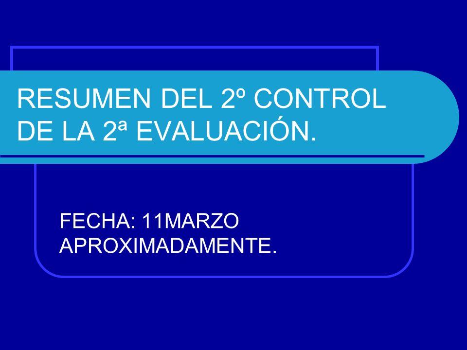 RESUMEN DEL 2º CONTROL DE LA 2ª EVALUACIÓN.