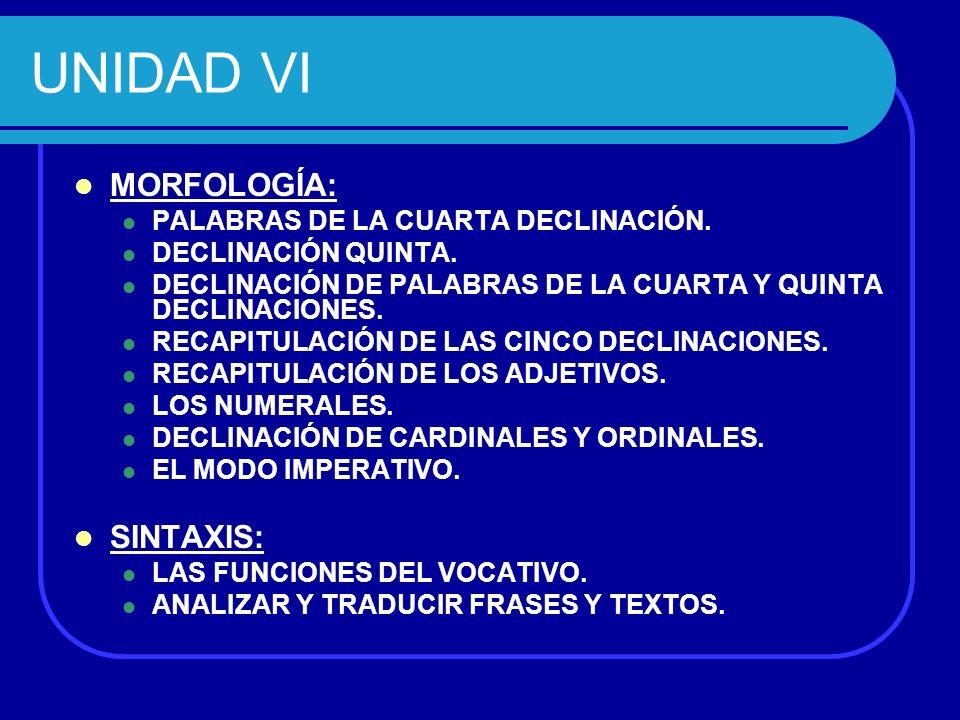 UNIDAD VI MORFOLOGÍA: SINTAXIS: PALABRAS DE LA CUARTA DECLINACIÓN.