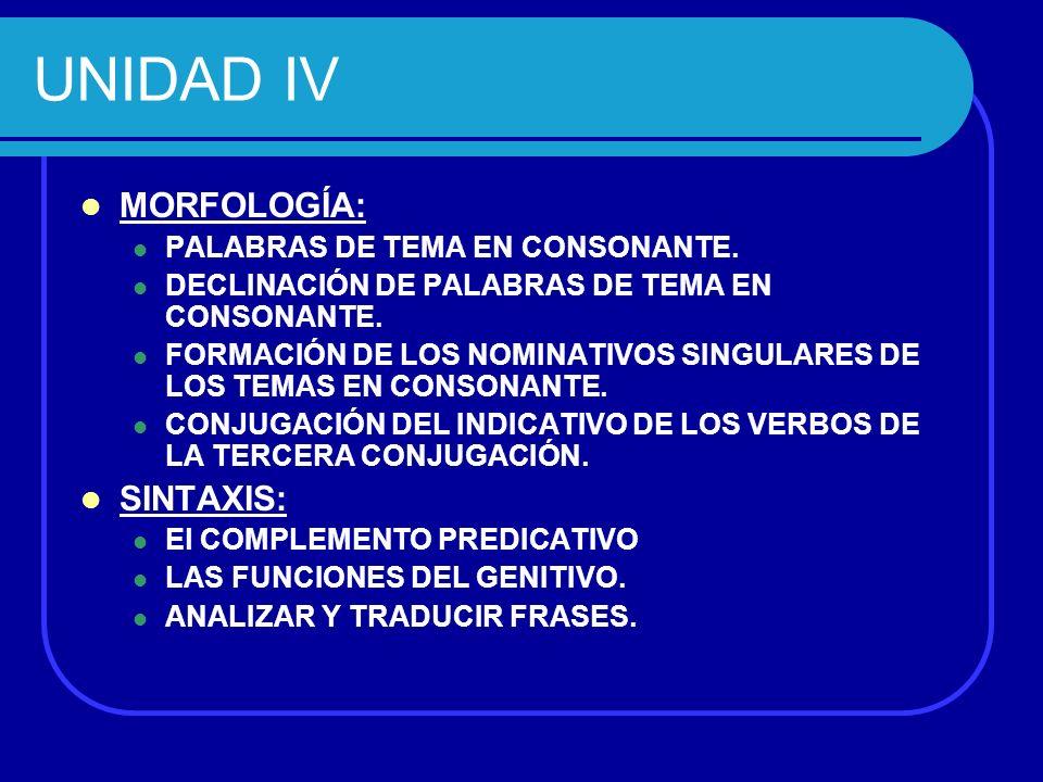 UNIDAD IV MORFOLOGÍA: SINTAXIS: PALABRAS DE TEMA EN CONSONANTE.