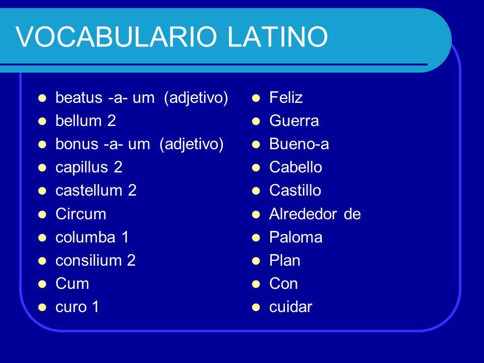 VOCABULARIO LATINO beatus -a- um (adjetivo) bellum 2