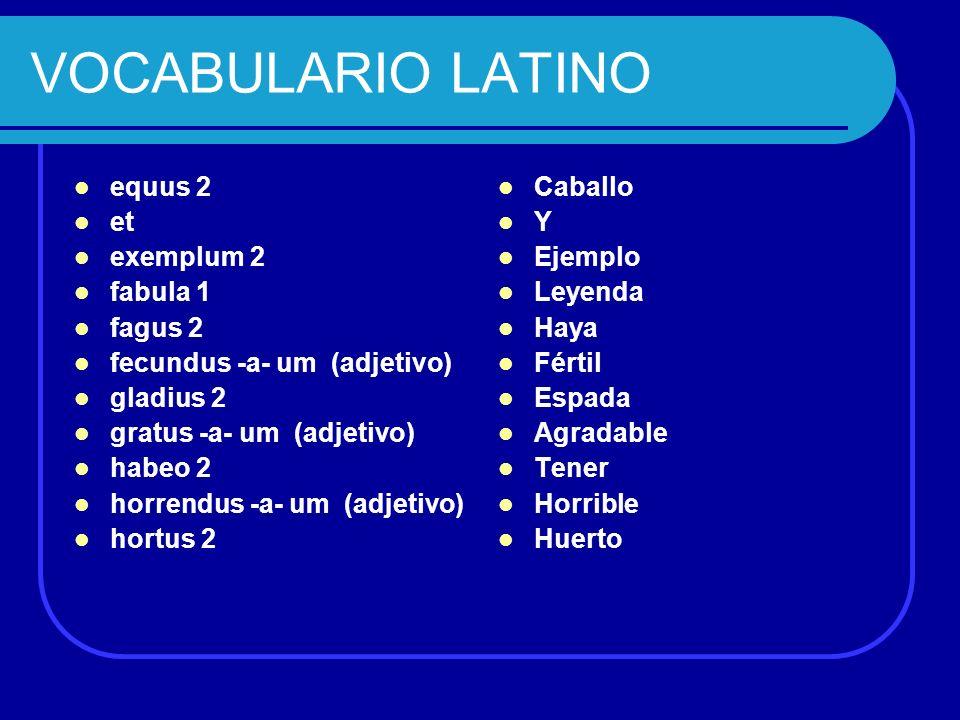 VOCABULARIO LATINO equus 2 et exemplum 2 fabula 1 fagus 2