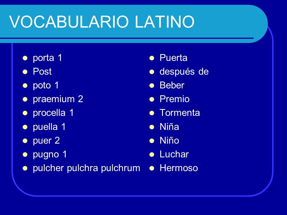VOCABULARIO LATINO porta 1 Post poto 1 praemium 2 procella 1 puella 1