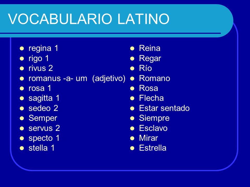 VOCABULARIO LATINO regina 1 rigo 1 rivus 2 romanus -a- um (adjetivo)