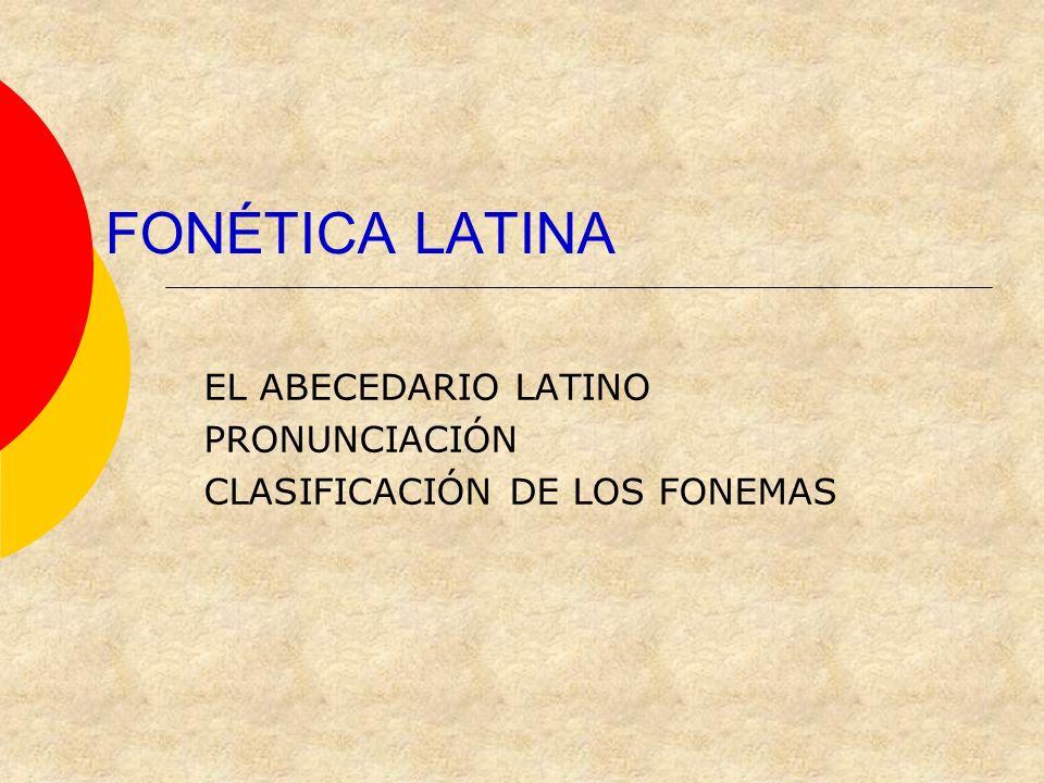 EL ABECEDARIO LATINO PRONUNCIACIÓN CLASIFICACIÓN DE LOS FONEMAS