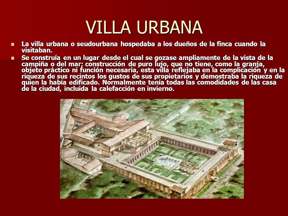 VILLA URBANA La villa urbana o seudourbana hospedaba a los dueños de la finca cuando la visitaban.