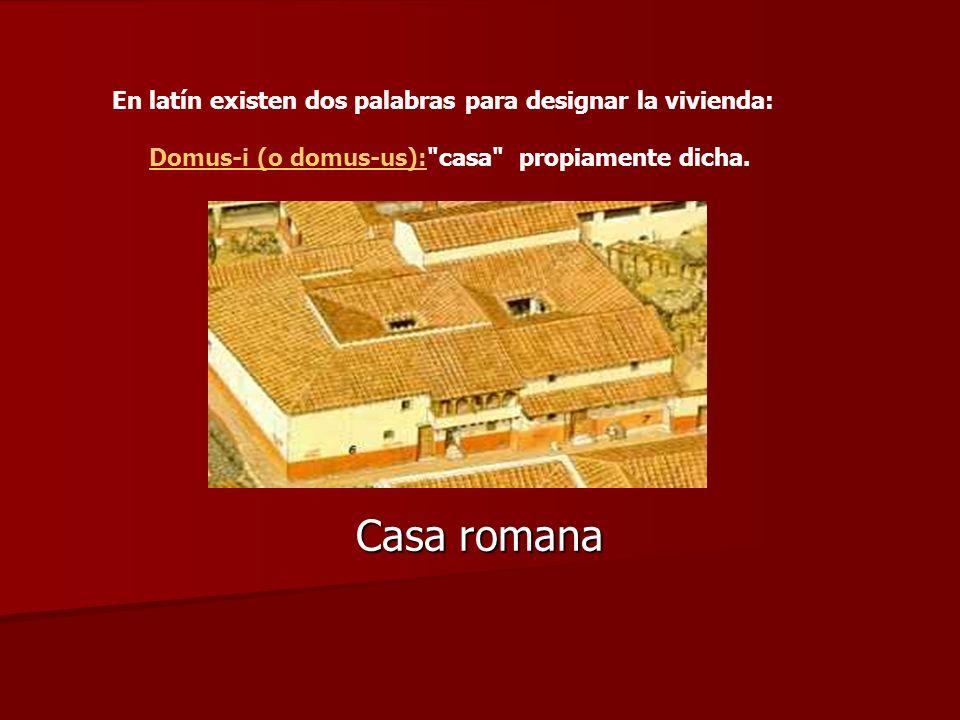 Casa romana En latín existen dos palabras para designar la vivienda: