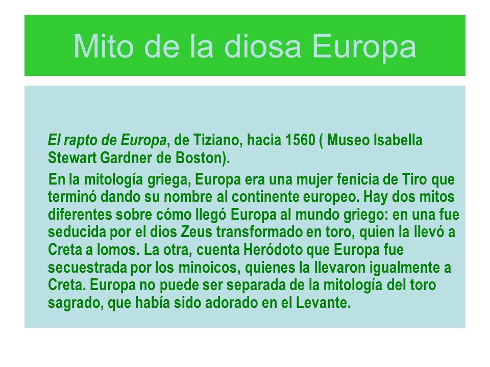 Mito de la diosa Europa El rapto de Europa, de Tiziano, hacia 1560 ( Museo Isabella Stewart Gardner de Boston).