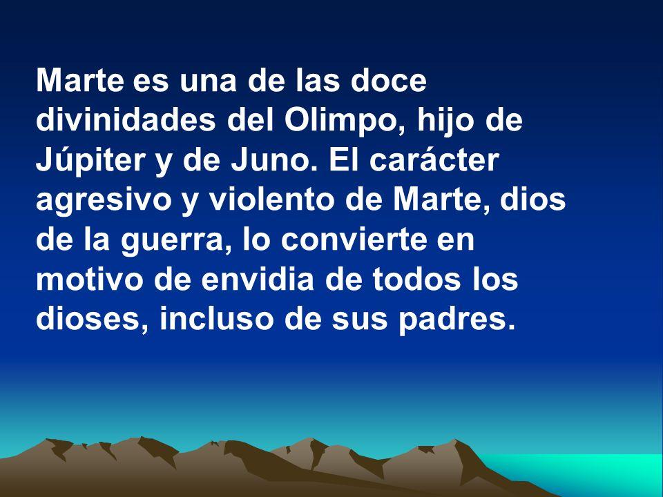 Marte es una de las doce divinidades del Olimpo, hijo de Júpiter y de Juno.