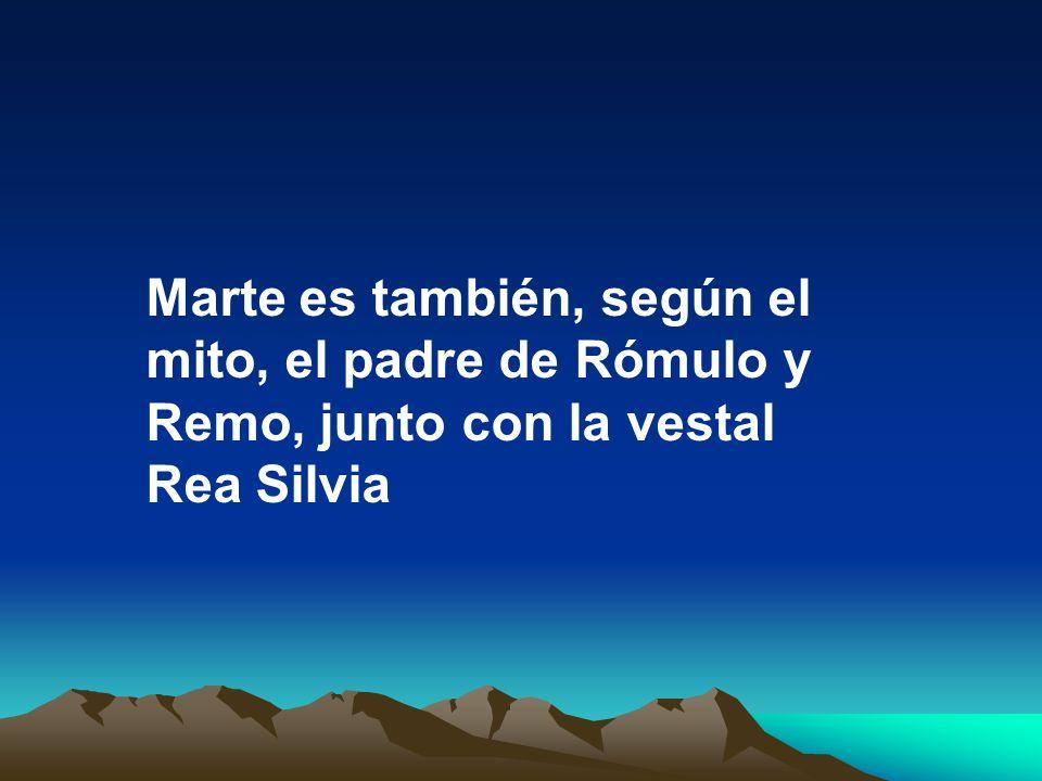 Marte es también, según el mito, el padre de Rómulo y Remo, junto con la vestal Rea Silvia