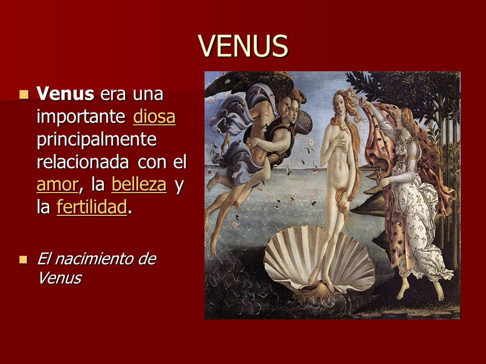 VENUS Venus era una importante diosa principalmente relacionada con el amor, la belleza y la fertilidad.