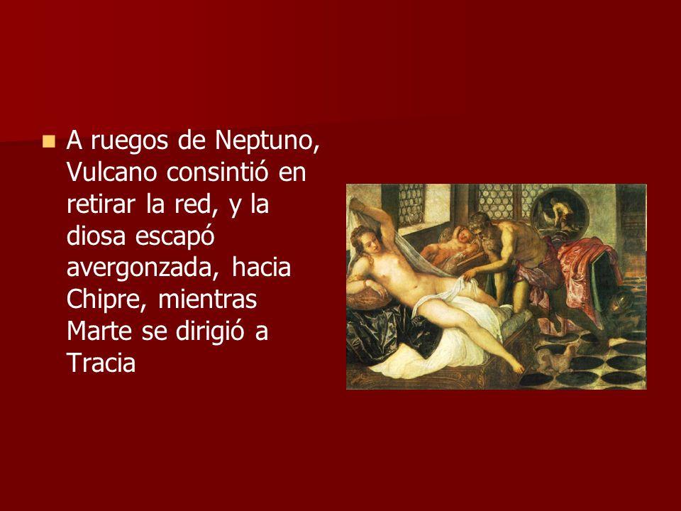 A ruegos de Neptuno, Vulcano consintió en retirar la red, y la diosa escapó avergonzada, hacia Chipre, mientras Marte se dirigió a Tracia