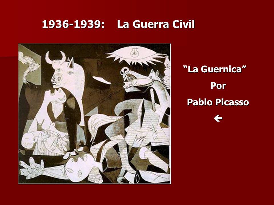 1936-1939: La Guerra Civil La Guernica Por Pablo Picasso 