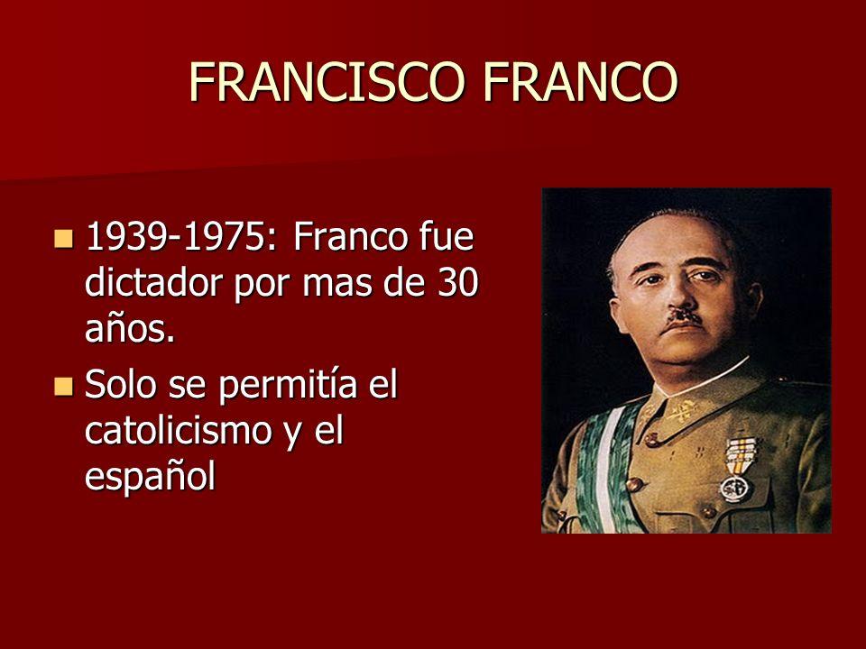 FRANCISCO FRANCO 1939-1975: Franco fue dictador por mas de 30 años.
