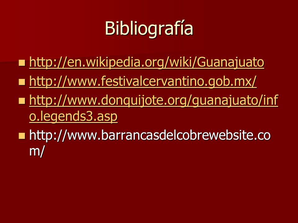 Bibliografía http://en.wikipedia.org/wiki/Guanajuato