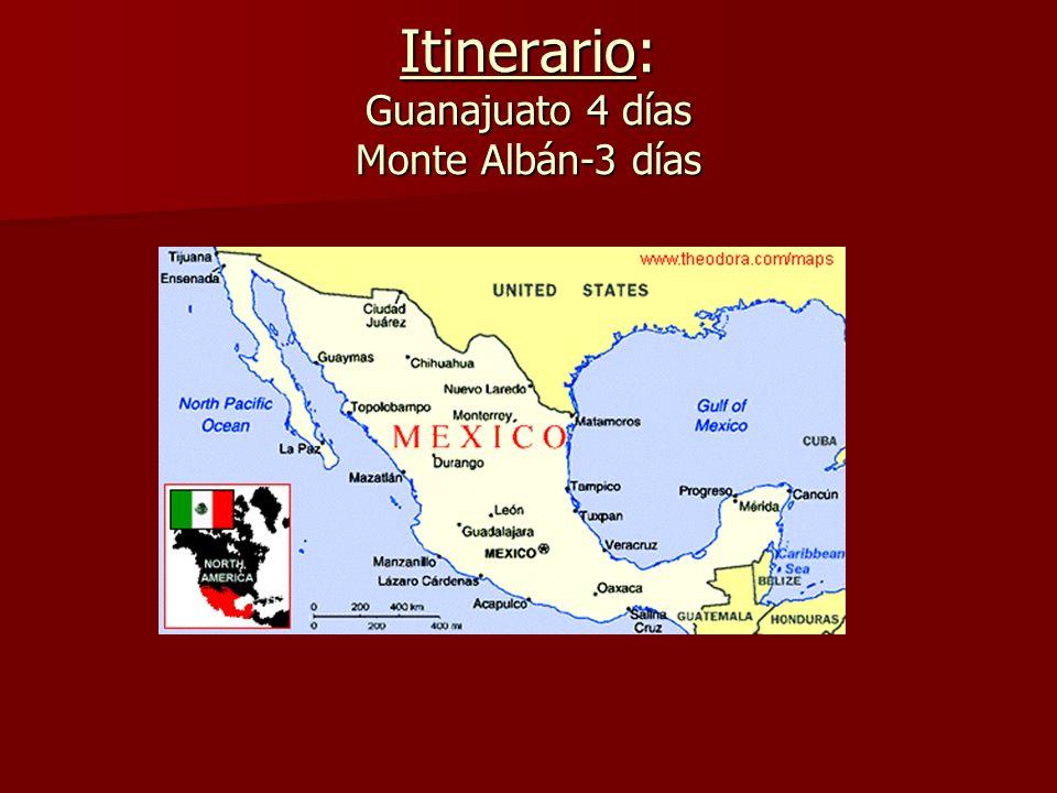 Itinerario: Guanajuato 4 días Monte Albán-3 días