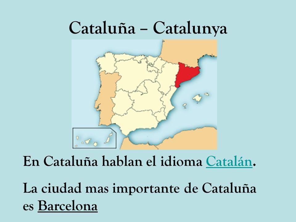 Cataluña – Catalunya En Cataluña hablan el idioma Catalán.
