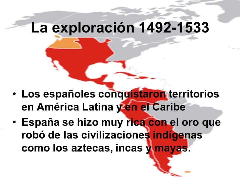 La exploración 1492-1533 Los españoles conquistaron territorios en América Latina y en el Caribe.