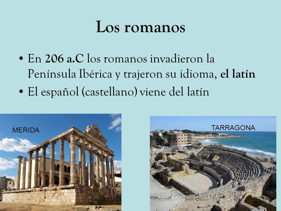 Los romanosEn 206 a.C los romanos invadieron la Península Ibérica y trajeron su idioma, el latín. El español (castellano) viene del latín.
