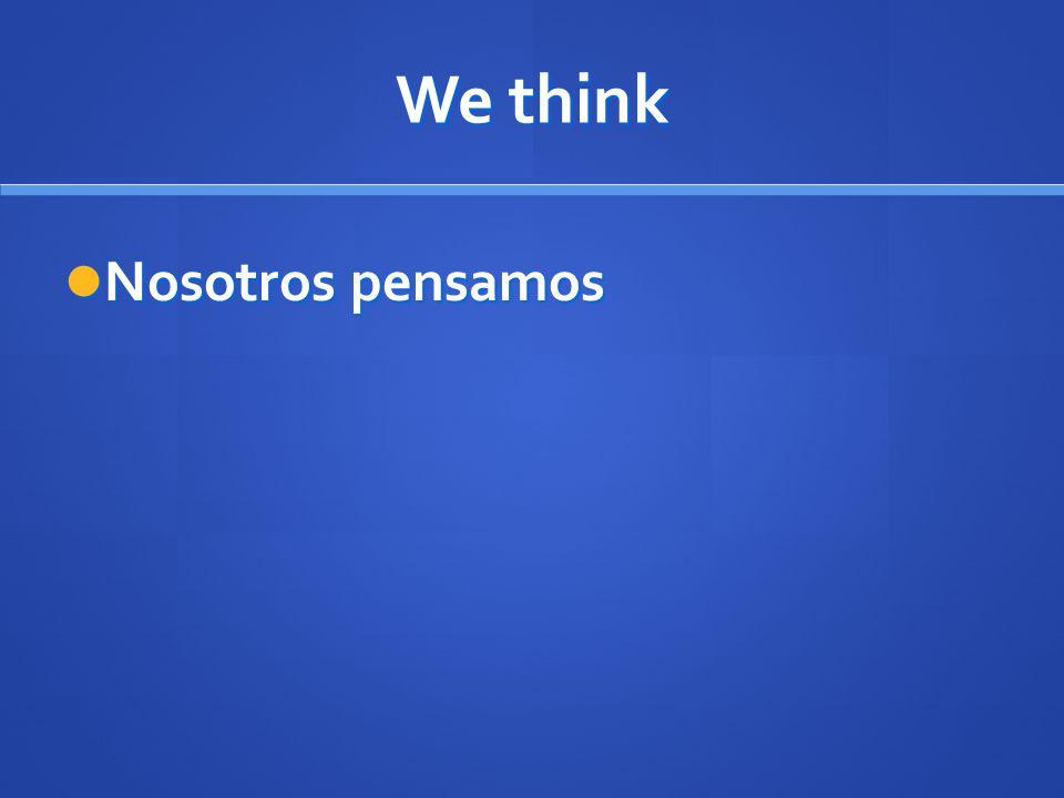 We think Nosotros pensamos