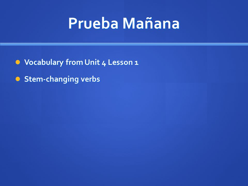 Prueba Mañana Vocabulary from Unit 4 Lesson 1 Stem-changing verbs
