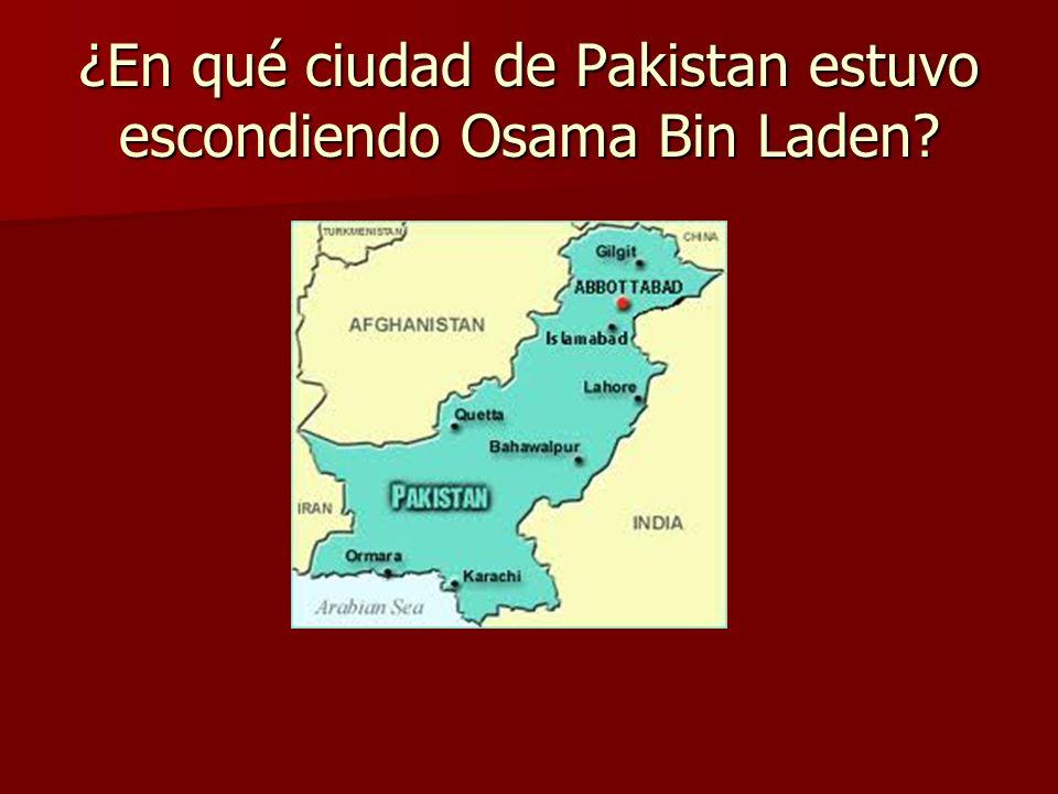¿En qué ciudad de Pakistan estuvo escondiendo Osama Bin Laden