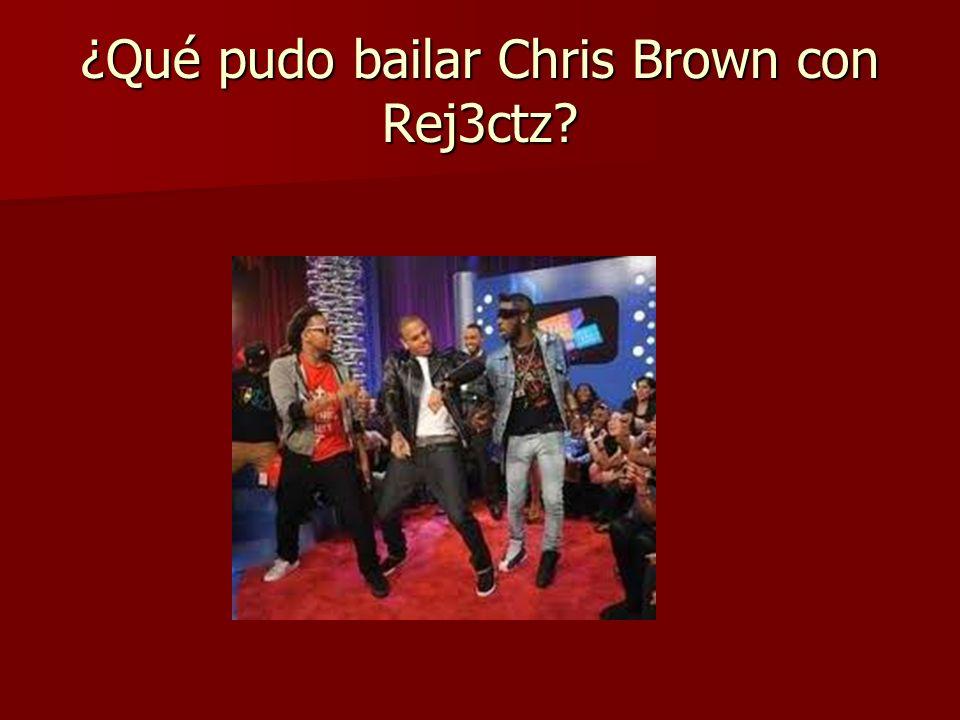 ¿Qué pudo bailar Chris Brown con Rej3ctz