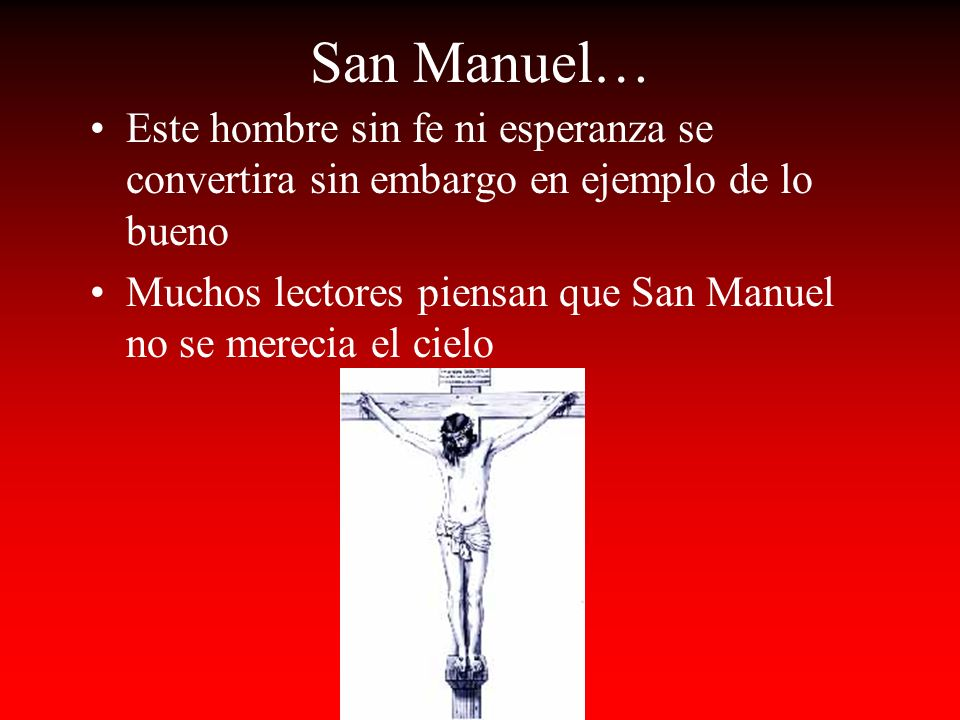 San Manuel…Este hombre sin fe ni esperanza se convertira sin embargo en ejemplo de lo bueno.