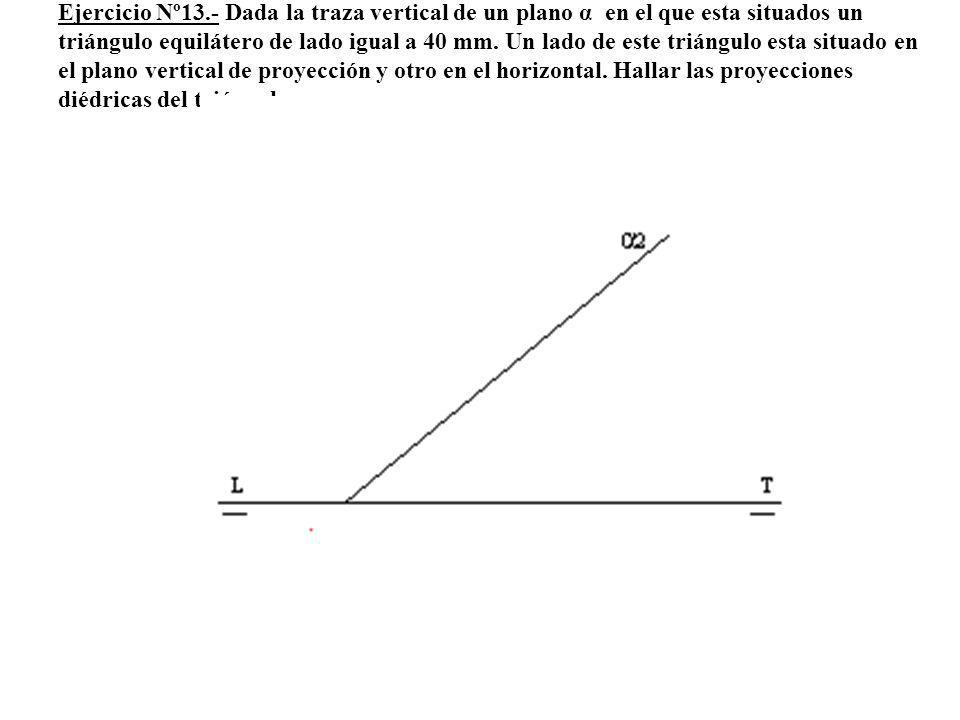 Ejercicio Nº13.- Dada la traza vertical de un plano α en el que esta situados un triángulo equilátero de lado igual a 40 mm.