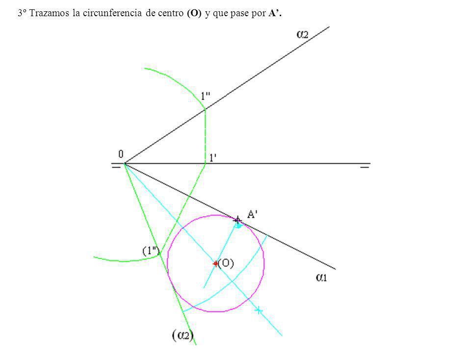 3º Trazamos la circunferencia de centro (O) y que pase por A'.