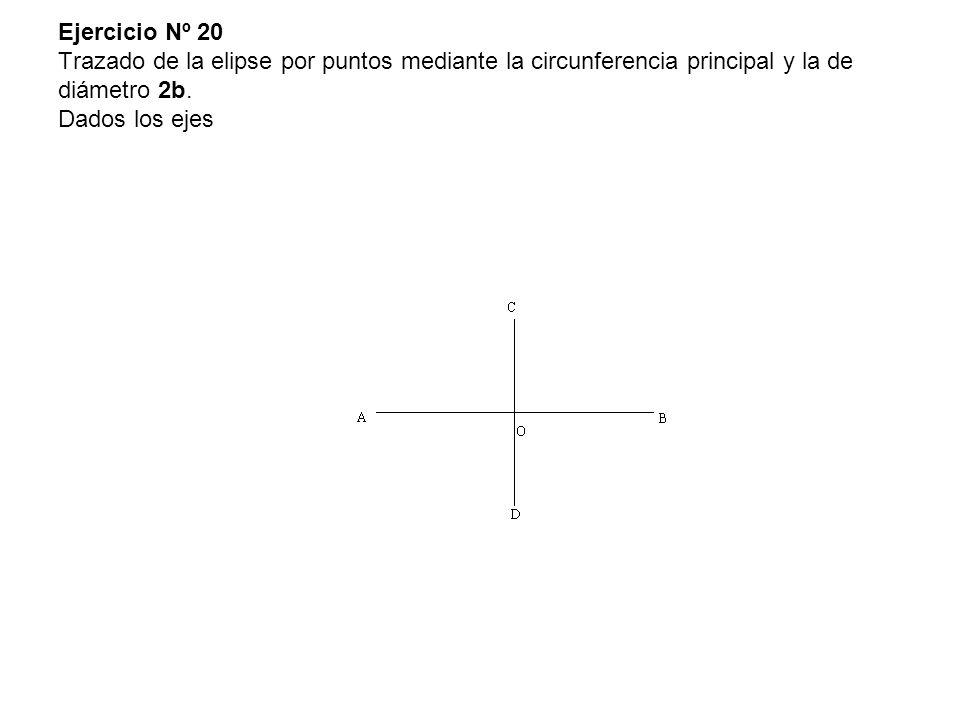 Ejercicio Nº 20 Trazado de la elipse por puntos mediante la circunferencia principal y la de diámetro 2b.