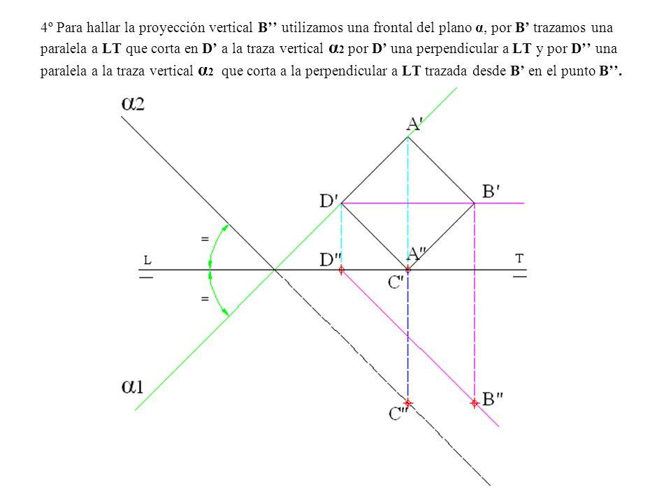 4º Para hallar la proyección vertical B'' utilizamos una frontal del plano α, por B' trazamos una paralela a LT que corta en D' a la traza vertical α2 por D' una perpendicular a LT y por D'' una paralela a la traza vertical α2 que corta a la perpendicular a LT trazada desde B' en el punto B''.