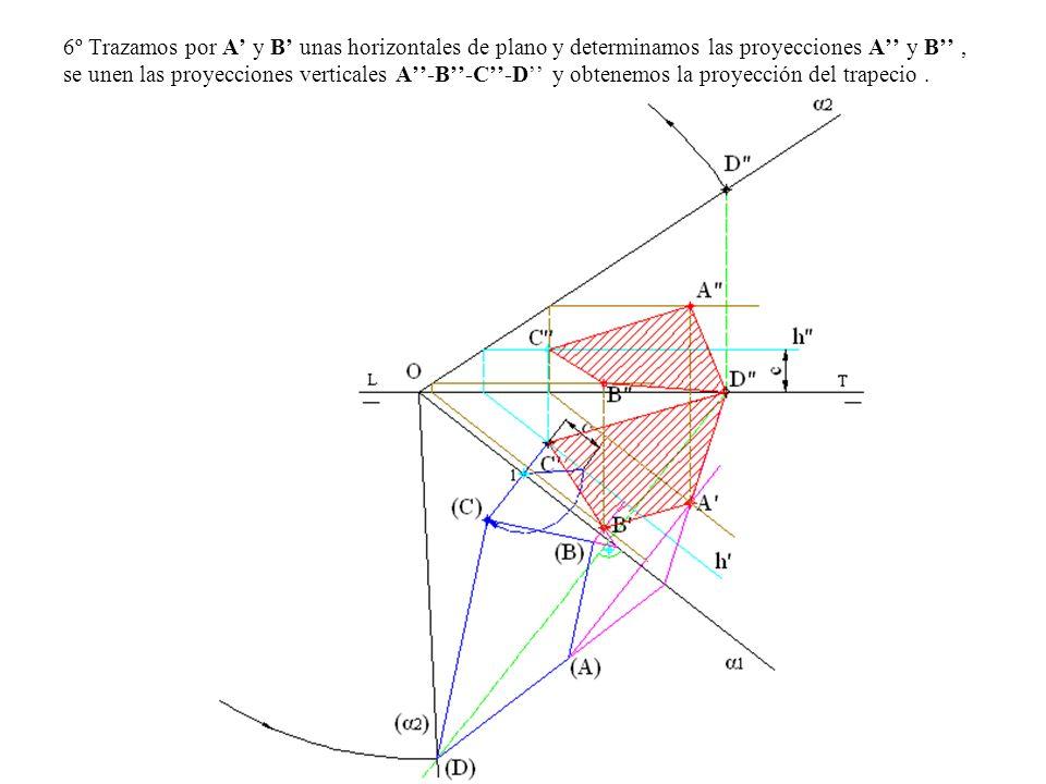 6º Trazamos por A' y B' unas horizontales de plano y determinamos las proyecciones A'' y B'' , se unen las proyecciones verticales A''-B''-C''-D'' y obtenemos la proyección del trapecio .