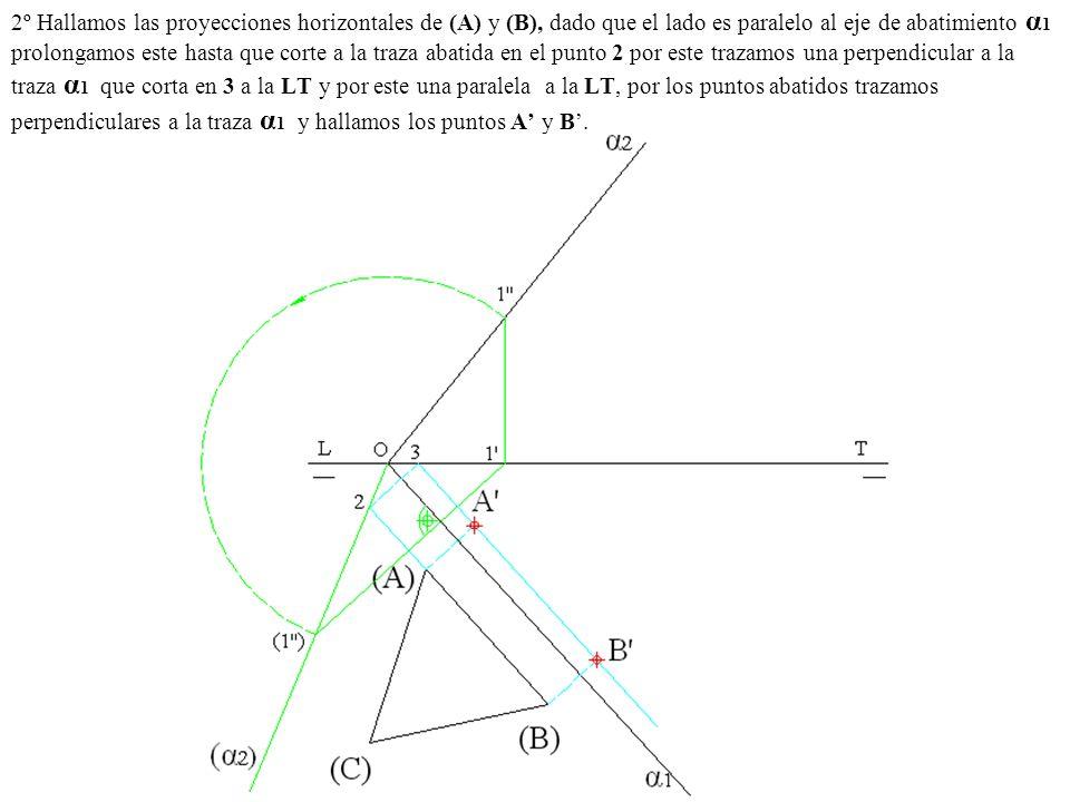 2º Hallamos las proyecciones horizontales de (A) y (B), dado que el lado es paralelo al eje de abatimiento α1 prolongamos este hasta que corte a la traza abatida en el punto 2 por este trazamos una perpendicular a la traza α1 que corta en 3 a la LT y por este una paralela a la LT, por los puntos abatidos trazamos perpendiculares a la traza α1 y hallamos los puntos A' y B'.