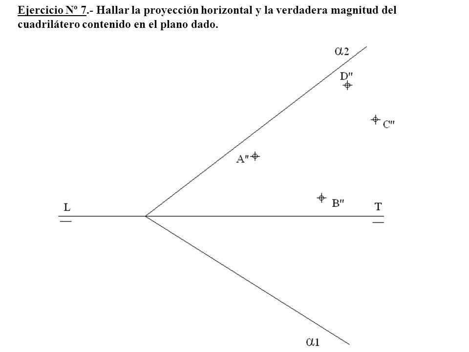 Ejercicio Nº 7.- Hallar la proyección horizontal y la verdadera magnitud del cuadrilátero contenido en el plano dado.