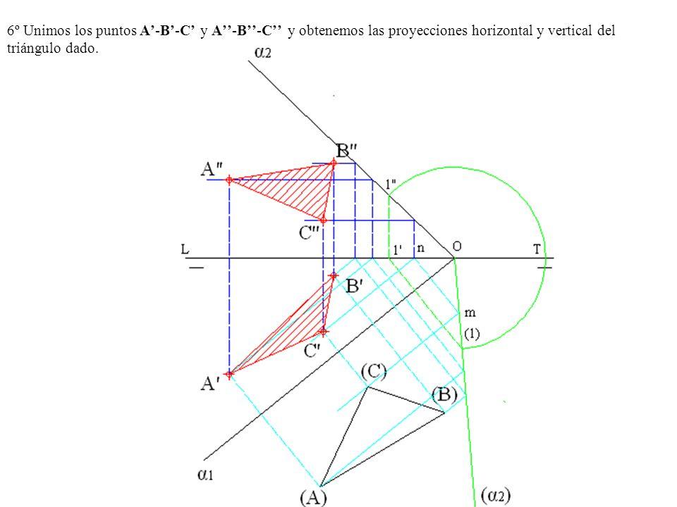 6º Unimos los puntos A'-B'-C' y A''-B''-C'' y obtenemos las proyecciones horizontal y vertical del triángulo dado.