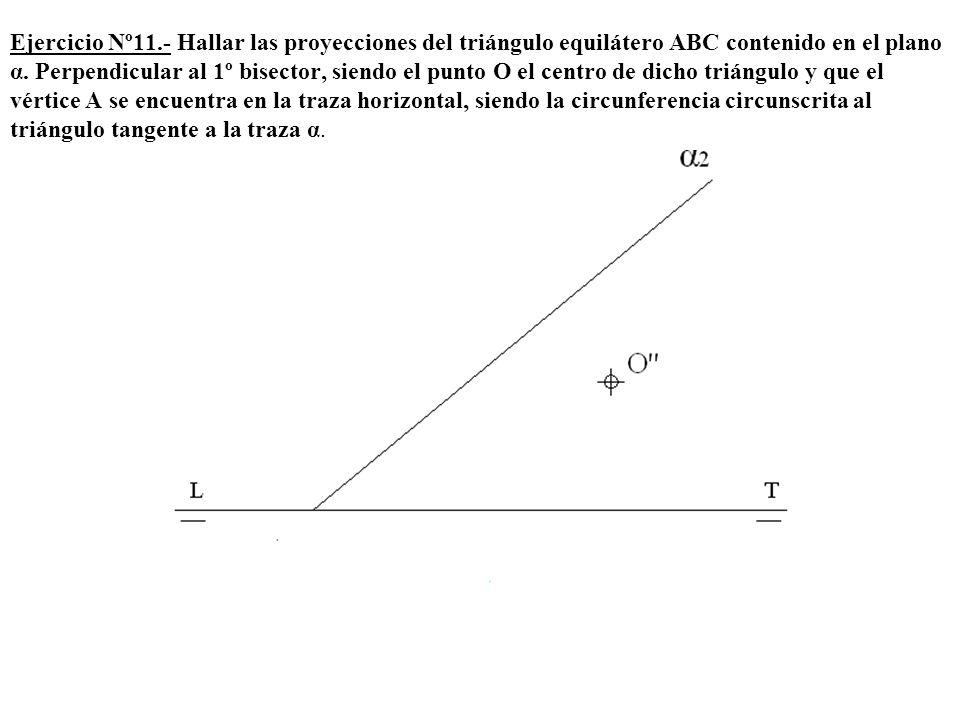Ejercicio Nº11.- Hallar las proyecciones del triángulo equilátero ABC contenido en el plano α.