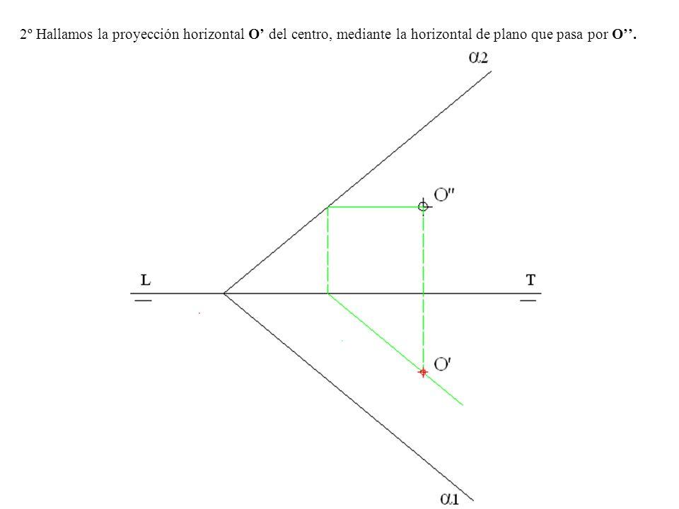 2º Hallamos la proyección horizontal O' del centro, mediante la horizontal de plano que pasa por O''.