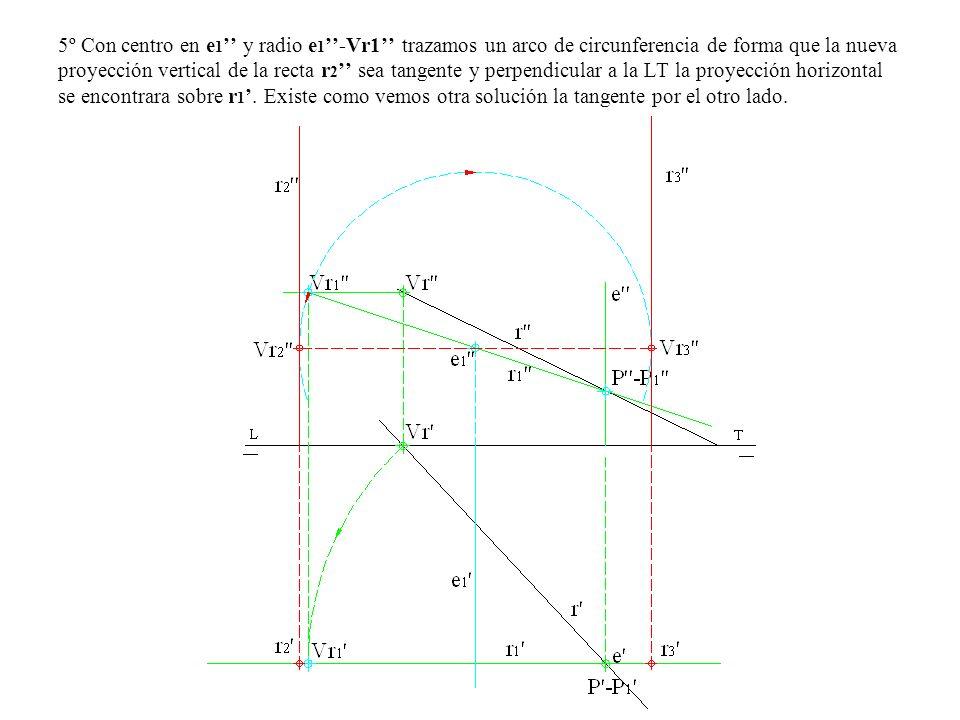 5º Con centro en e1'' y radio e1''-Vr1'' trazamos un arco de circunferencia de forma que la nueva proyección vertical de la recta r2'' sea tangente y perpendicular a la LT la proyección horizontal se encontrara sobre r1'.